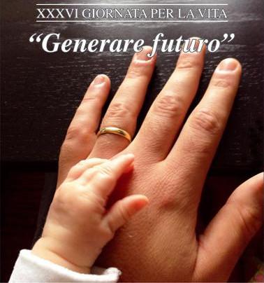 Riflessione Giornata per la vita 2014 – Generare futuro